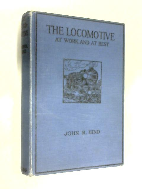 The Locomotive  at work & at rest by John R. Hind