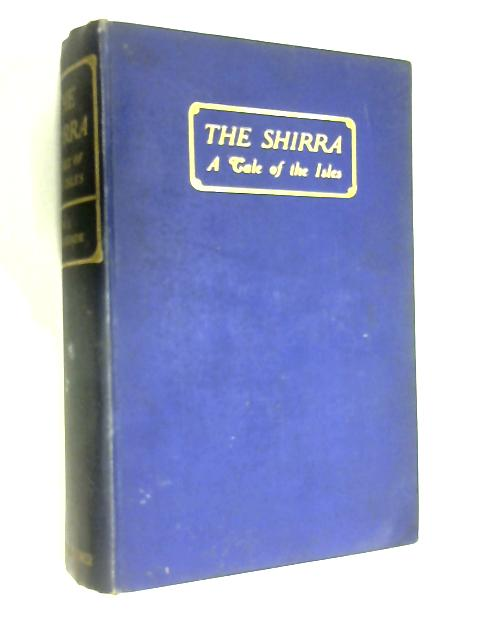 The Shirra. A tale of the Isles by William C Mackenzie