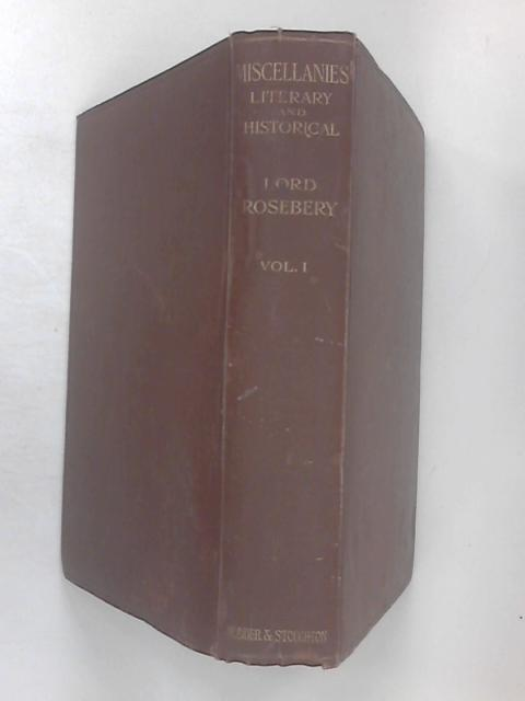 Miscellanies - Literary & Historical, Vol 1 by Lord Rosebery