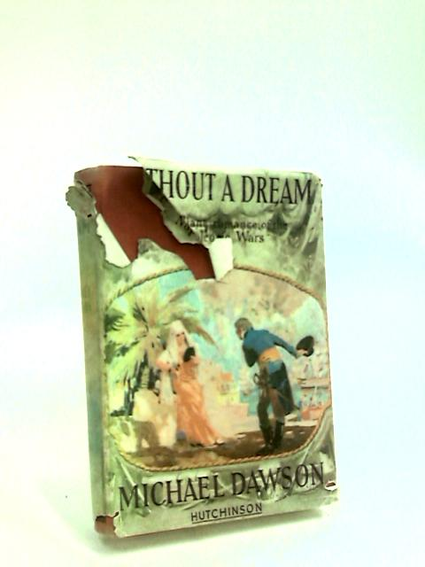 Without a Dream by Dawson, Michael.