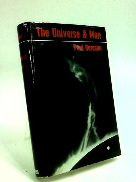 The Universe and Man by Bergsoe, Paul