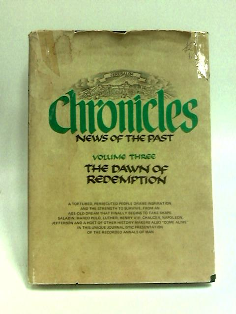 Chronicles: News of the Past: The Dawn of Redemption (From the Crusades to Herzl's Vision of The JEwish State, 1099-1897) [Volume 3] by Eldad & Aumann (Eds.)