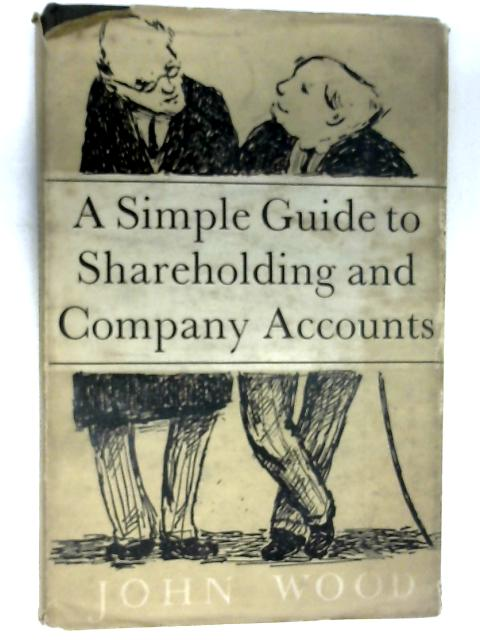 A Simple Guide to Shareholding and Company Accounts by John Wood