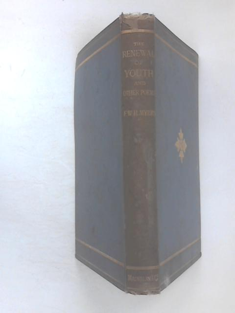 The Renewal of Youth & Other Poems by Myers, Frederick