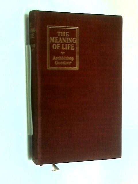 The Meaning of Life; And Other Essays by A Goodier