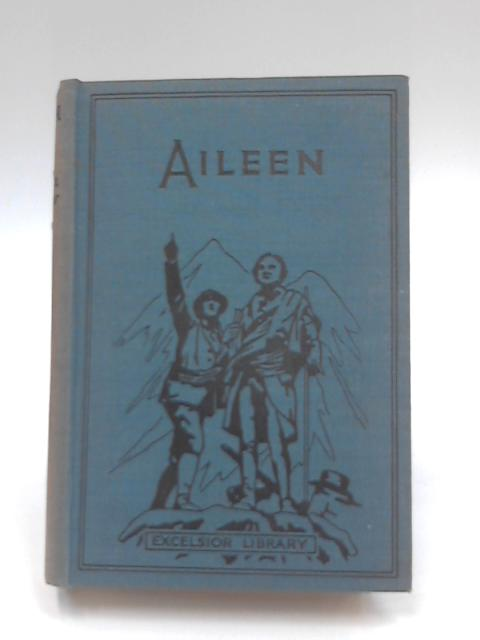 Aileen Or 'The Love Of Christ Constraineth Us by L. A. Bater Snow