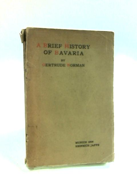 A Brief History of Bavaria by Norman, Gertrude
