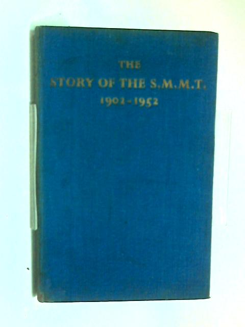 The Story Of The S.M.M.T., 1902-1952. by St. John C. Nixon