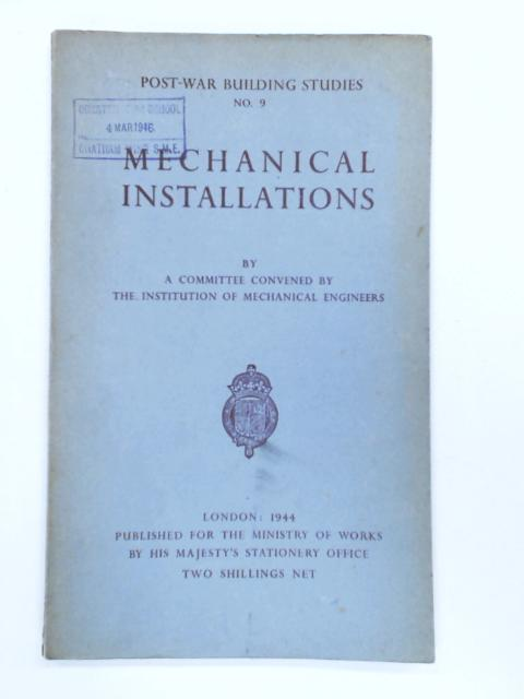 Mechanical Installations. Post-War Building Studies, No. 9 by The Institution of Mechanical Engineers
