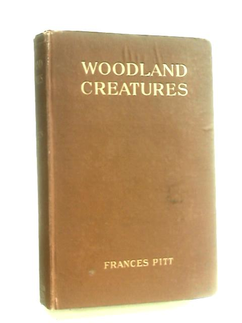 Woodland Creatures: Being Some Wild Life Studies by Pitt, Frances.
