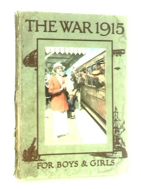 The War, 1915: a History and an Explanation for Boys and Girls. by O'Neill, Elizabeth