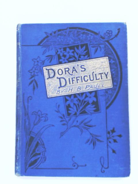 """Dora's Difficulty; or, """"Charity Doth Not Behave Itself Unseemly by Paull,  H. B."""