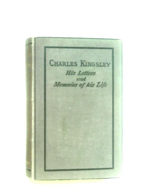 Charles Kinglsey His Letters and Memories of his Life Volume 1 Only by Kingsley, Charles.