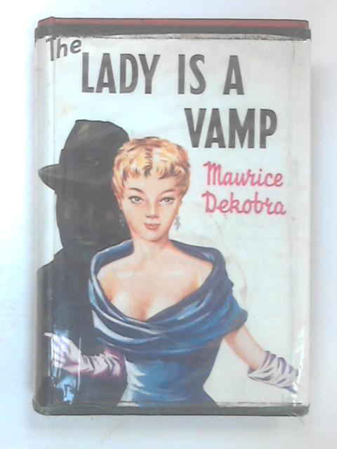The Lady is a Vamp by Dekobra, Maurice