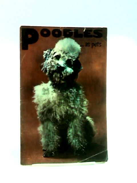 Poodles as Pets: A guide to the selection and care of poodles by Miller, Madeline