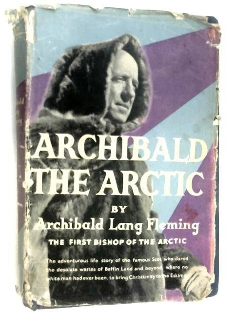 Archibald the Arctic by Fleming, Archibald Lang