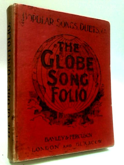 The Globe Song Folio: A Collection of Popular Songs and Duets by Anon