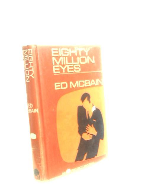 Eighty Million Eyes by McBain, Ed.