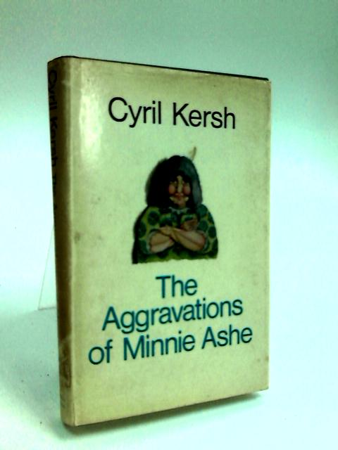 Aggravations of Minnie Ashe, The by Kersh, Cyril