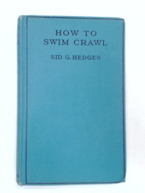 How to Swim Crawl by Sid G. Hedges