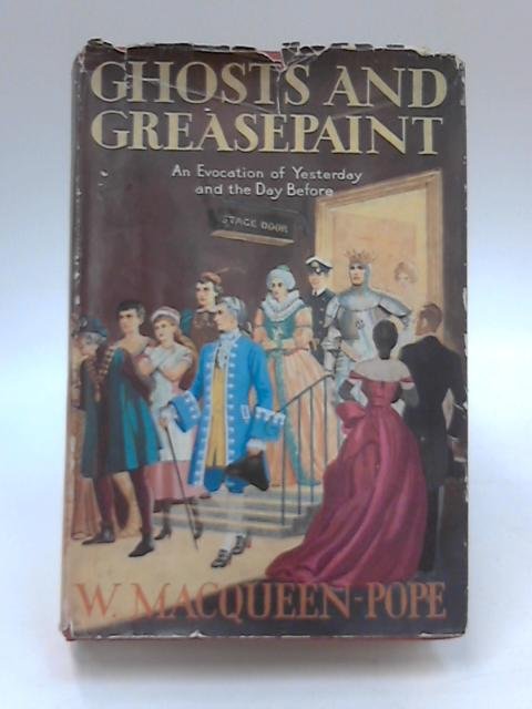 Ghosts and Greasepaint - A Story of the Days that Were by Walter Macqueen-Pope