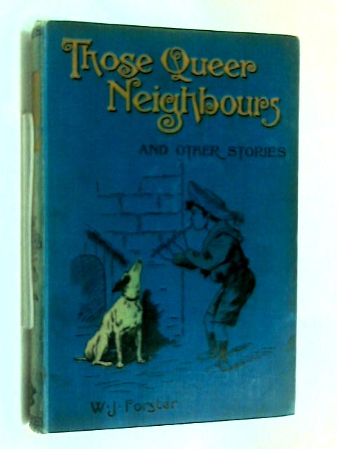 Those Queer Neighbours, and other stories by William J. Forster
