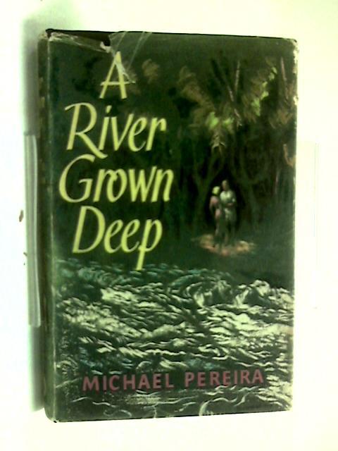 A River Grown Deep by Michael Pereira