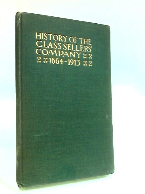 The History of the Worshipful Company of Glass Sellers of London by Young, Sidney.
