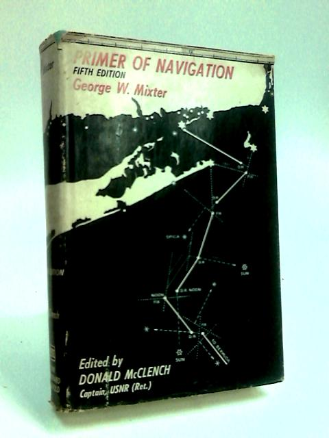 Primer of Navigation with complete tables and work forms and special information for yachtsmen and other mariners by Mixter, George W.