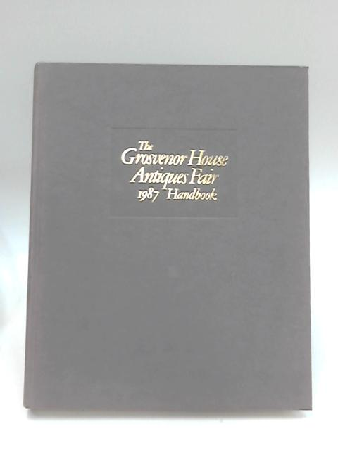 The Grosvenor House Antiques Fair 1987 Handbook by Unknown