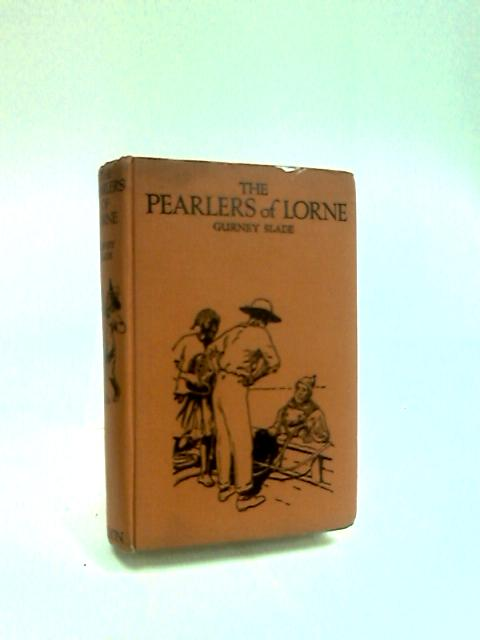 The Pearlers of Lorne. A Story for Boys by Slade, Gurney.