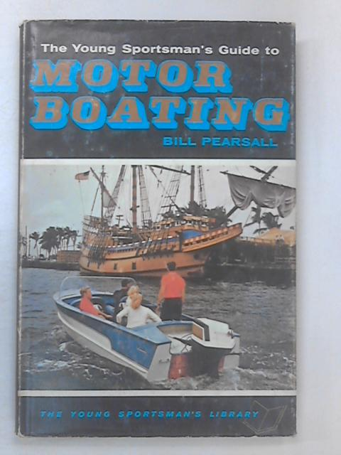 The Young Sportsman's Guide to Motor Boating by Bill Pearsall