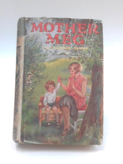 Mother-Meg: the Story of Dickie's Attic by Catharine Shaw