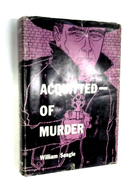 Acquitted Of Murder By William Seagle