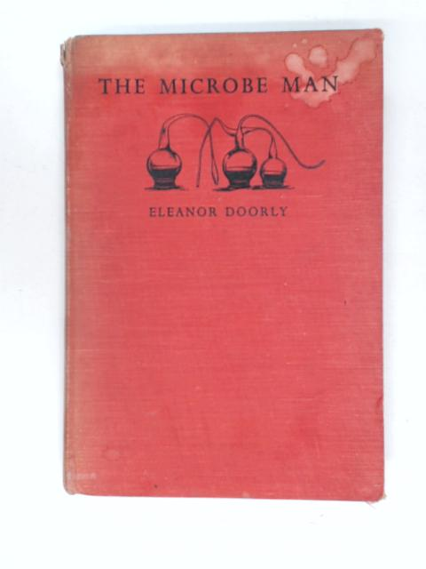 The Microbe Man: A Life of Pasteur for Children by Doorly, E.
