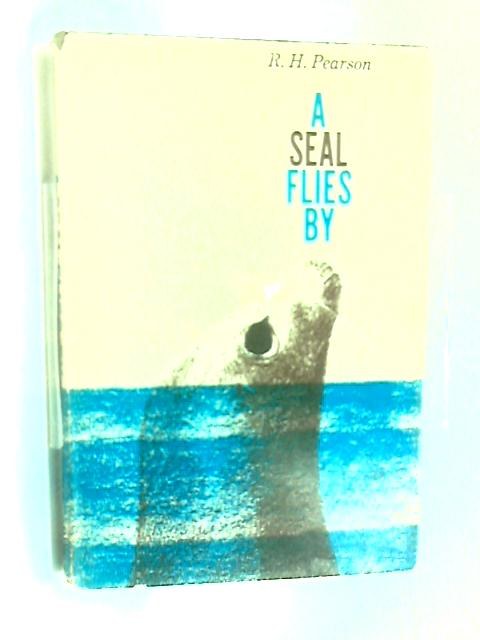A Seal Flies By by R. H. Pearson