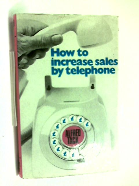 How to Increase Sales By Telephone by Alfred Tack