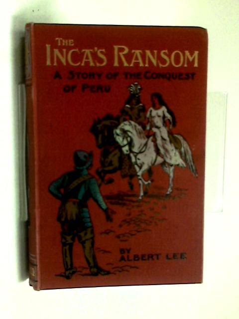 The Inca's Ransom; A Story of the Conquest of Peru by Albert Lee
