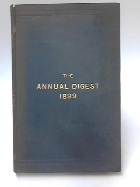 The Annual Digest, etc, During the Year 1899 by John Mews