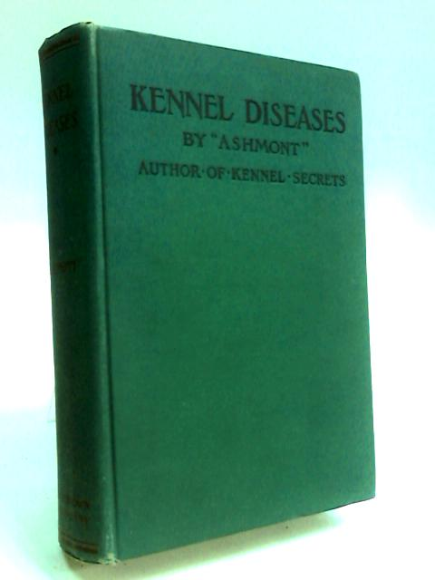 Kennel Diseases Their Symptoms, Nature, Causes and Treatments by Ashmont
