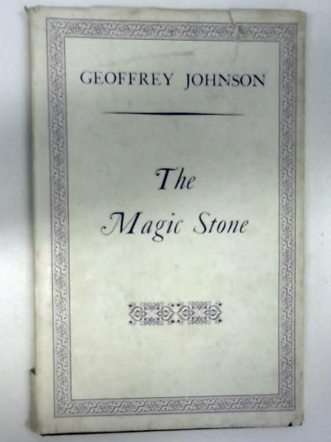 The Magic Stone: a Collection of Poems by Geoffrey Johnson