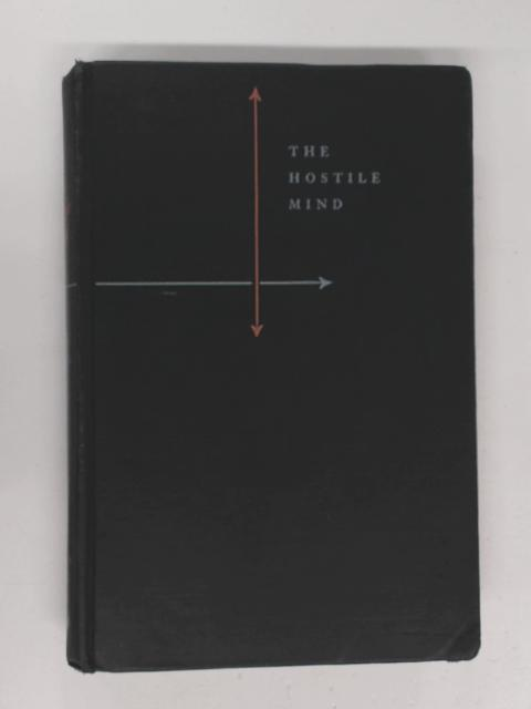 The Hostile Mind: The Sources and Consequences of Rage and Hate by Saul, L.J.