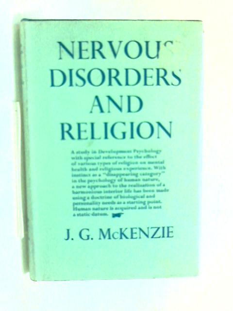 Nervous disorders and religion: A study of souls in the making; being the Tate Lectures delivered in Manchester College, Oxford, in 1947 by John Grant McKenzie