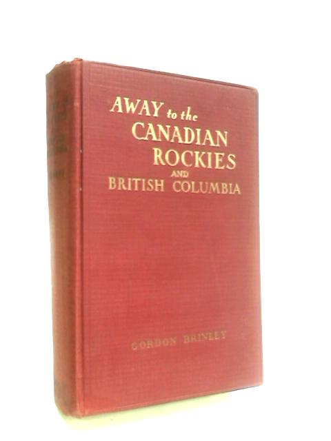 Away to the Canadian Rockies and British Columbia by Brinley, Gordon