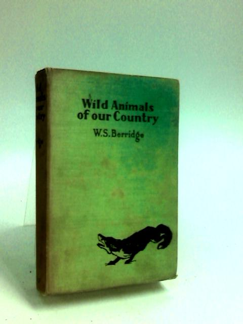Wild Animals Of Our Country by Berridge, W. S.