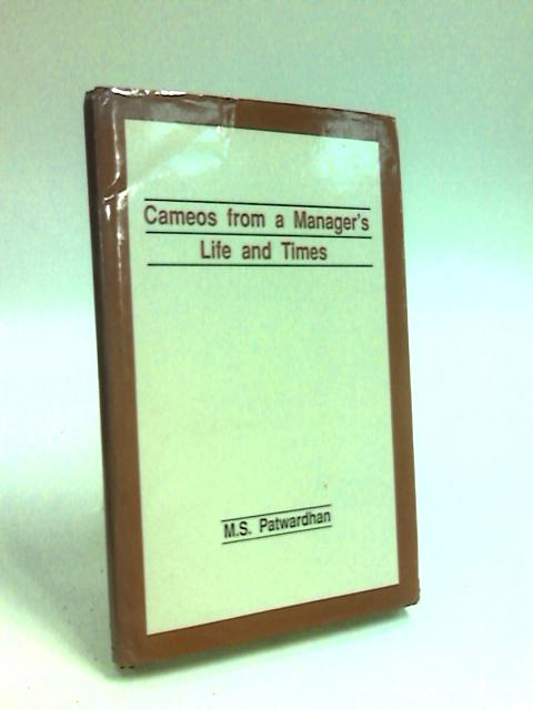 Cameos from a Manager's Life and Times by Patwardhan, M. S.