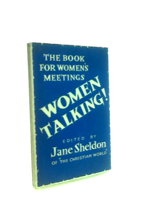 Women Talking: A Handbook for Women's Meetings by Sheldon, Jane (Ed.)
