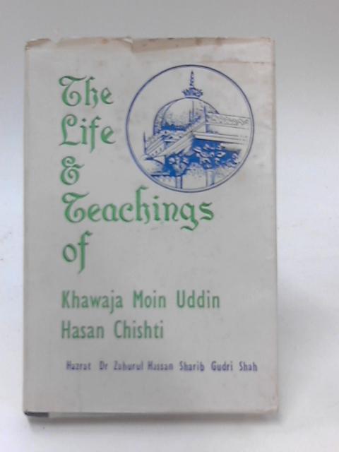 The Life & Teachings of Khawaja Moinud-Din Hasan Chishty by Dr. Zuhurul Hasan Sharib