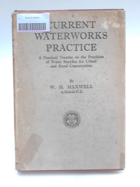Current Waterworks Practice by W. H. Maxwell