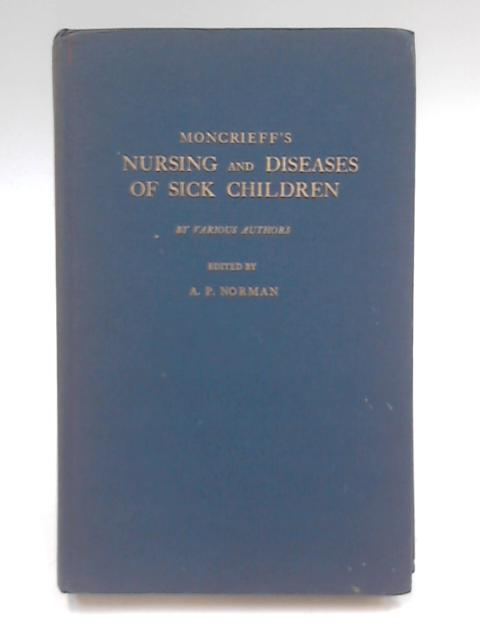 Moncrieff's Textbook on the Nursing and Diseases of Sick Children for Nurses Volume 1 by A. P. Norman